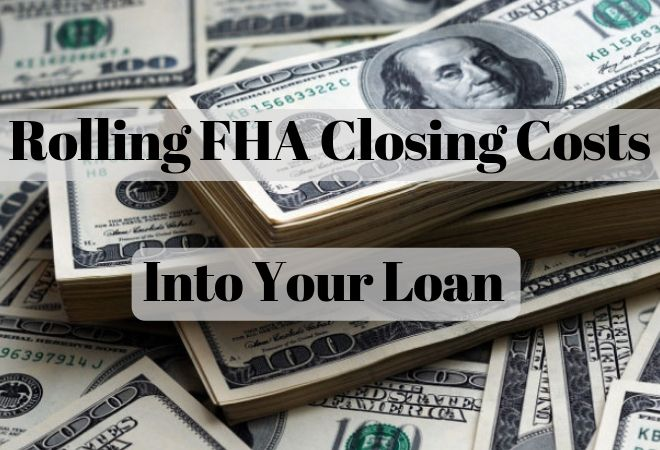 Can FHA closing costs be rolled into the loan