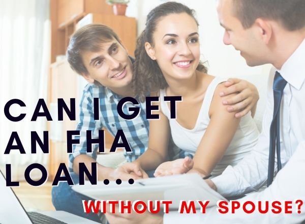 fha loan without my spouse